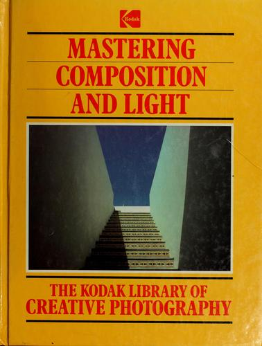 Mastering composition and light by [created and designed by Mitchell Beazley in association with Kodak and Time-Life Books].
