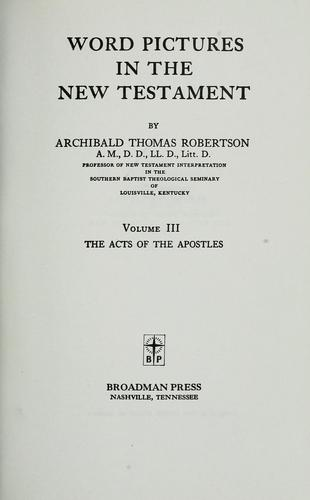 Word pictures in the New Testament by Robertson, Archibald Thomas