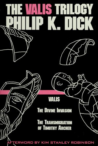 The VALIS trilogy by Philip K. Dick