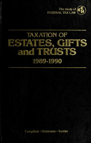 Taxation of estates, gifts and trusts, 1989-1990 by Regis W. Campfield