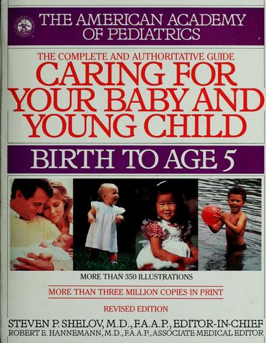 Caring for your baby and young child by Steven P. Shelov ... [et al.].