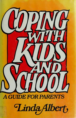 Coping with kids and school by Linda Albert