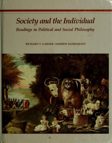 Society and the individual by [edited by] Richard T. Garner, Andrew G. Oldenquist.