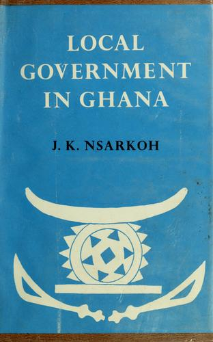 Local government in Ghana by J. K. Nsarkoh
