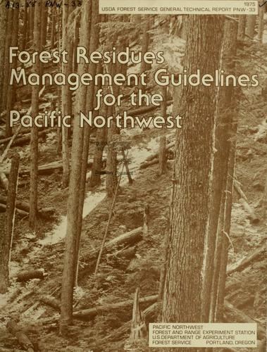 Forest residues management guidelines for the Pacific Northwest by John M. Pierovich