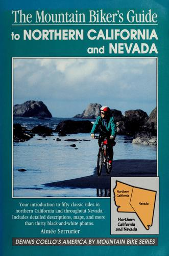 The mountain biker's guide to Northern California and Nevada by Aimée Serrurier