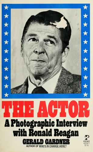 The  actor, a photographic interview with Ronald Reagan by Gerald C. Gardner