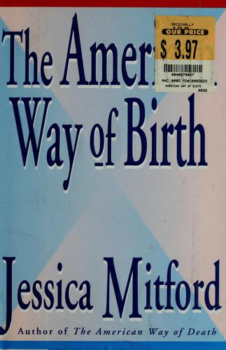 The  American way of birth by Jessica Mitford