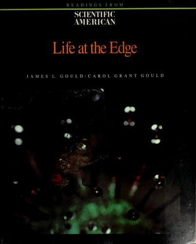 Life at the edge by edited by James L. Gould, Carol Grant Gould.