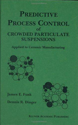 Predictive process control of crowded particulate suspensions by James E. Funk