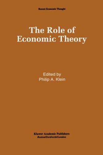 The Role of Economic Theory (Recent Economic Thought) by Philip A. Klein