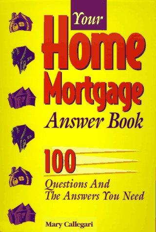 Your home mortgage answer book by Mary Callegari