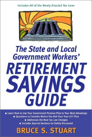 State and Local Government Workers' Retirement Savings Guide by Bruce S. Stuart