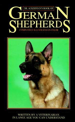 Dr. Ackerman's book of the German shepherd by Lowell J. Ackerman