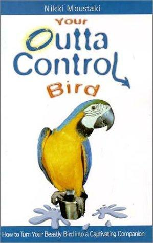 Your outta control bird by Nikki Moustaki