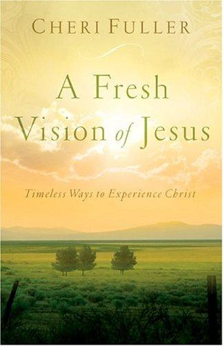 A Fresh Vision of Jesus by Cheri Fuller