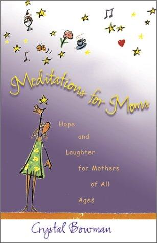 Meditations for Moms by Crystal Bowman