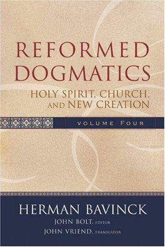 Reformed Dogmatics: Holy Spirit, Church, and New Creation, vol 4 by Bavinck, Herman