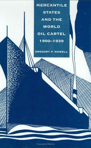 Mercantile states and the world oil cartel, 1900-1939 by Gregory P. Nowell