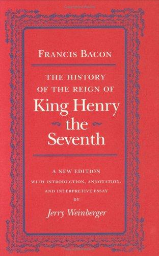 The  history of the reign of King Henry the Seventh by Francis Bacon