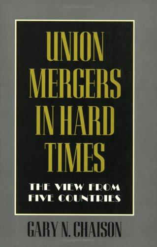 Union mergers in hard times by Gary N. Chaison