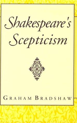 Shakespeare's scepticism by Graham Bradshaw
