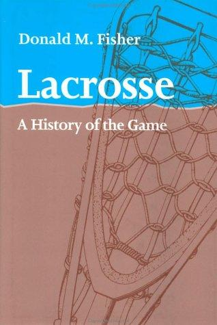 Lacrosse by Donald M. Fisher