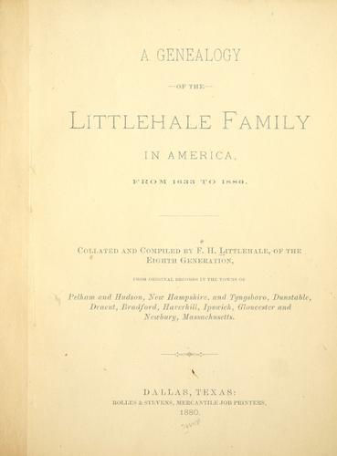 A complete history and genealogy of the Littlehale family in America from 1633 to 1889.