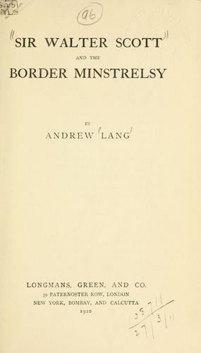 Sir Walter Scott and the border minstrelsy. by Andrew Lang