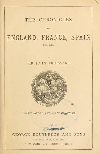 The chronicles of England, France, Spain etc. etc. by Jean Froissart