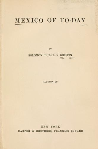 Mexico of to-day by Solomon Bulkley Griffin