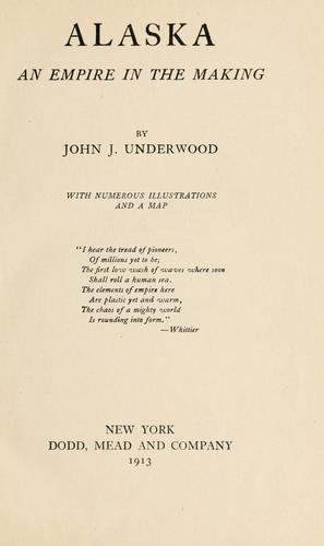 Alaska, an empire in the making by John Jasper Underwood