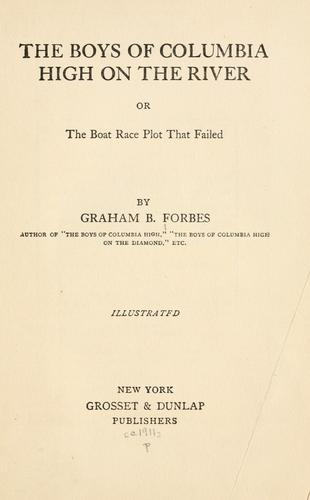 The boys of Columbia High on the river, or, The boat race plot that failed by Graham B. Forbes