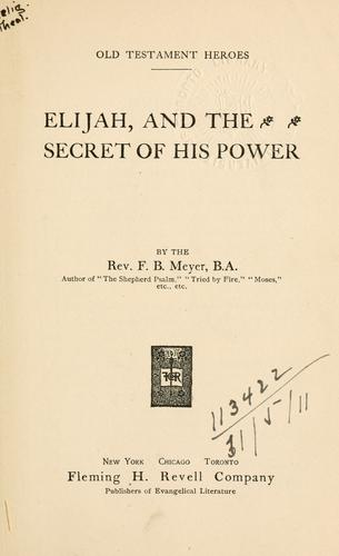 Elijah and the secret of his power by Meyer, F. B.