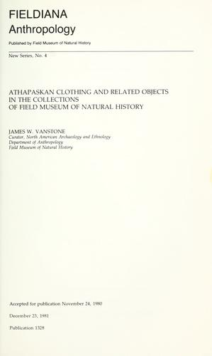 Athapaskan clothing and related objects in the collections of Field Museum of Natural History by James W. VanStone