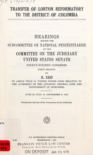 Transfer of Lorton Reformatory to the District of Columbia by United States. Congress. Senate. Committee on the Judiciary. Subcommittee on National Penitentiaries.