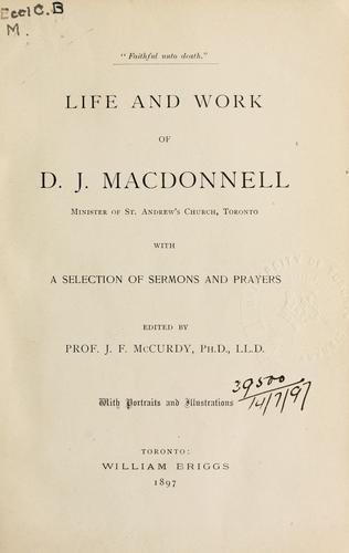 Life and work of D.J. Macdonnell, minister of St. Andrew's Church, Toronto by McCurdy, James Frederick