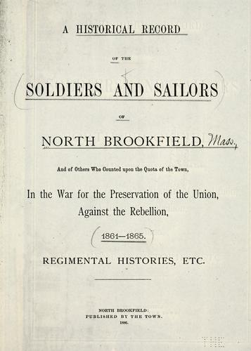 A historical record of the soldiers and sailors of North Brookfield, and others who counted upon the quota of the town by North Brookfield (Mass. : Town)