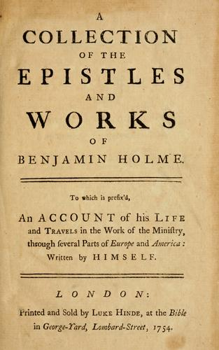 A collection of the epistles and works of Benjamin Holme by Benjamin Holme
