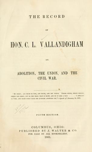 The record of Hon. C. L. Vallandigham on abolition by Clement Lairds Vallandigham