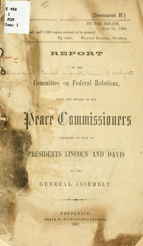 Report of the Committee on federal relations, with the report of the peace commissioners appointed to wait on Presidents Lincoln and Davis by the General assembly by Maryland. General Assembly. House of Delegates. Committee on Federal Relations.