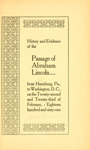 History and evidence of the passage of Abraham Lincoln from Harrisburg, Pa., to Washington, D. C., on the twenty-second and twenty-third of February: eighteen hundred and sixty-one by Allan Pinkerton