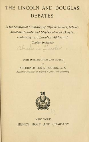 The Lincoln and Douglas debates in the senatorial campaign of 1858 in Illinois by Abraham Lincoln