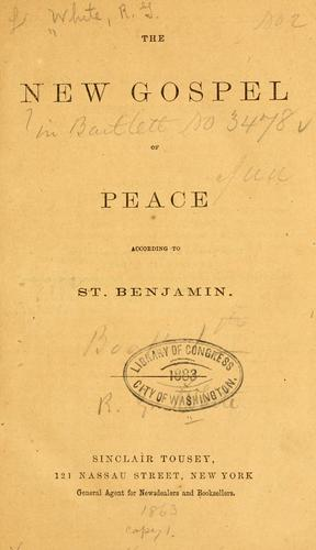 The new gospel of peace, according to St. Benjamin by Richard Grant White