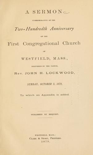 A sermon commemorative of the two-hundredth anniversary of the First Congregational church of Westfield, Mass by John Hoyt Lockwood