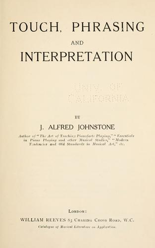 Touch, phrasing and interpretation by Johnstone, J. Alfred