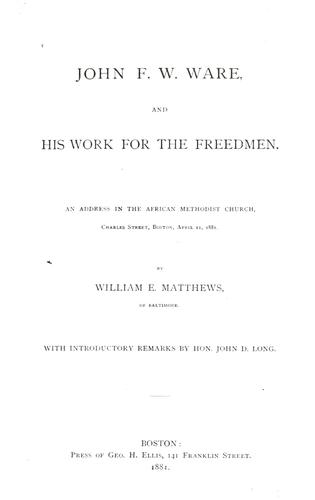 John F.W. Ware and his work for the freedmen by William E. Matthews