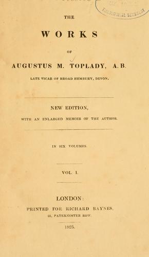The works of Augustus M. Toplady by Augustus Toplady