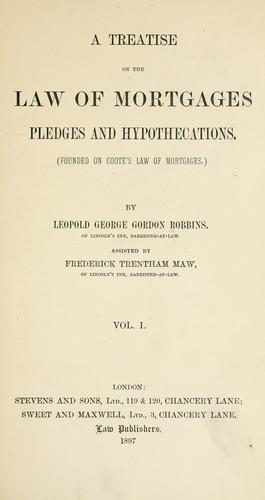 A treatise on the law of mortgages, pledges, and hypothecations by Leopold George Gordon Robbins