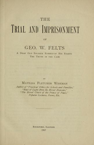 The trial and imprisonment of Geo. W. Felts by Matilda Fletcher Wiseman